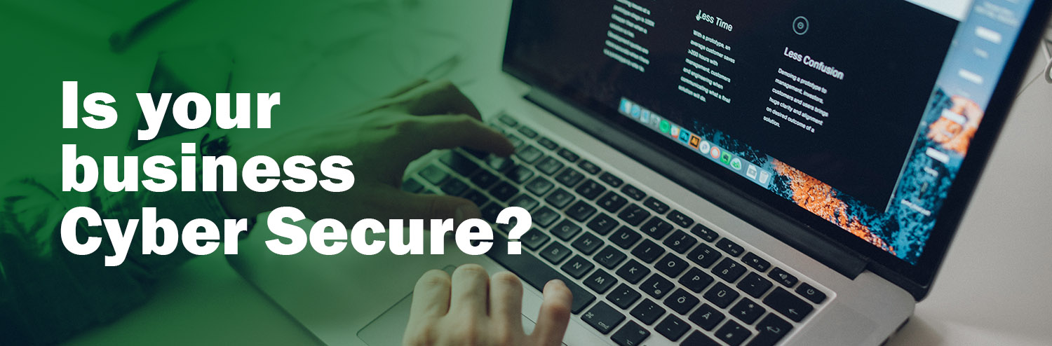 Is Your Business Cyber Secure?